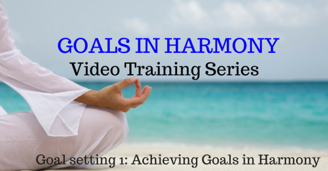 Goal Setting 1: Achieve Goals In Harmony FREE Video Training