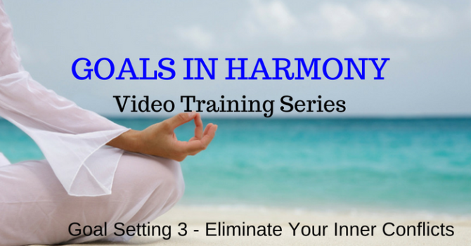 Goal Setting 3: The Final And Most Important Step For Achieving Goals In Harmony