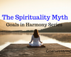 Achieve Your Goals In Harmony: The Spirituality Myth